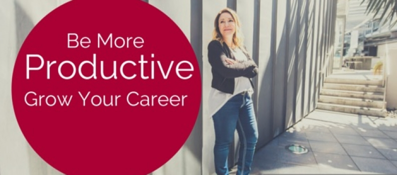Is Your Lack of Productivity Impacting Your Career?
